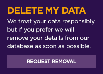 DELETE MY DATA - We treat your data responsibly but if you prefer we will remove your details from our database as soon as possible.